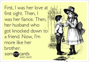 """...more like her brother.""  Created by Peeksi.com on Someecards.com"